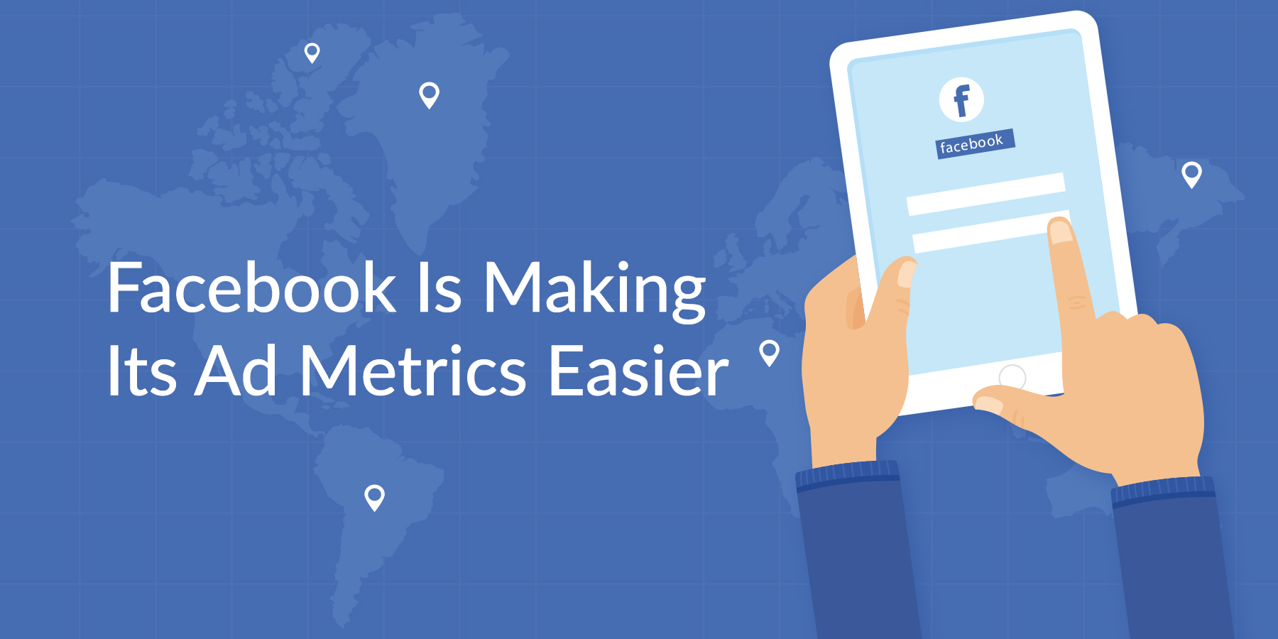 Facebook Is Making Its Ad Metrics Easier To Understand- What That Means For The Businesses